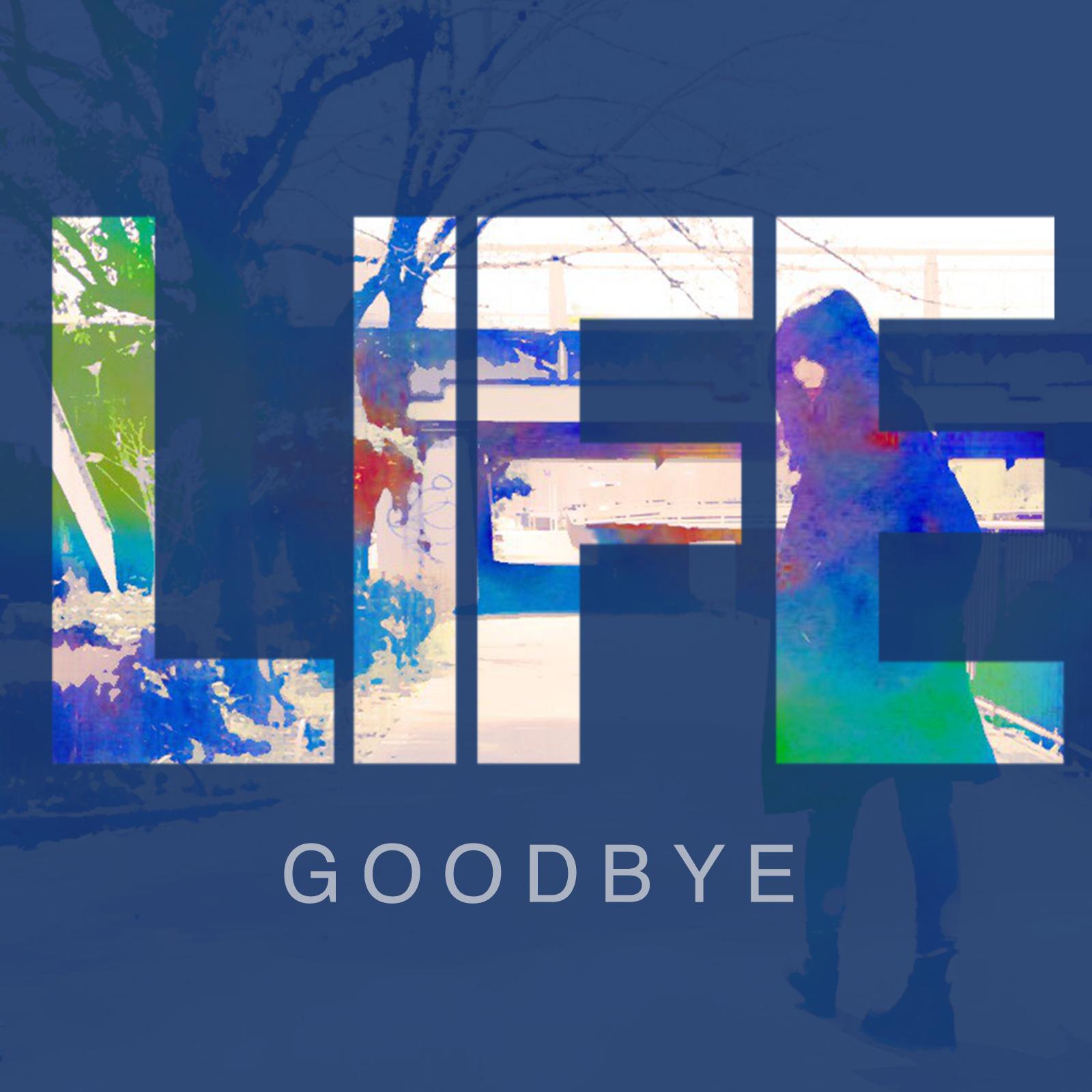 life/goodbye